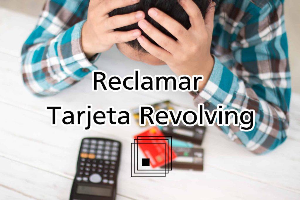 ayuda reclamar tarjeta revolving