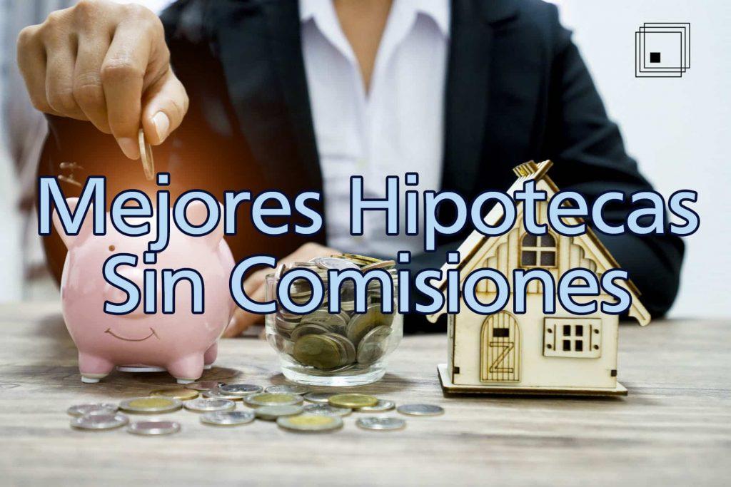 hipotecas sin comisiones
