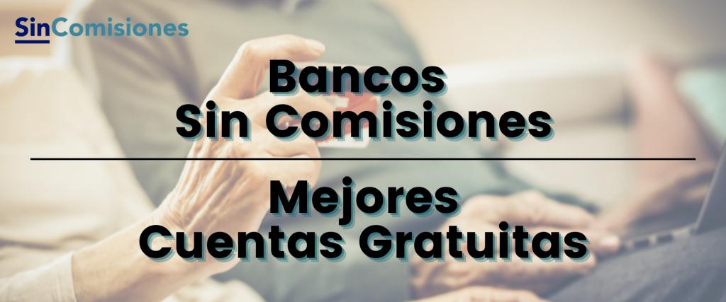 TOP Bancos Sin Comisiones - Mejores Cuentas Gratuitas