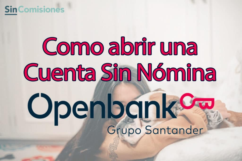 Cómo abrir una Cuenta Sin Comisiones Openbank. [Incluye Video TUTORIAL]