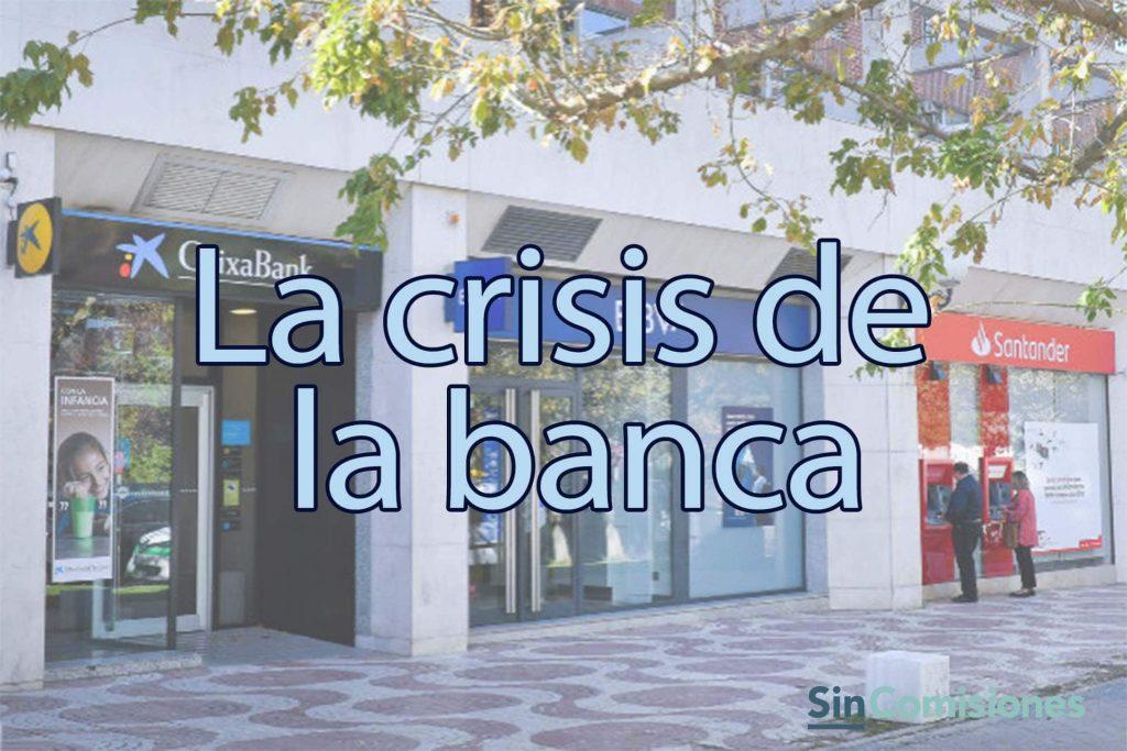 La crisis de la banca ¿Qué ha pasado para llegar a esta situación?