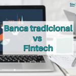 Fintech vs Banca tradicional: la evolución del sector financiero