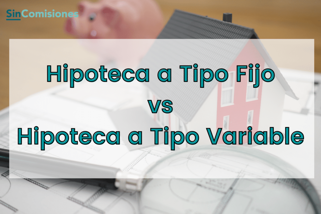 Hipoteca a tipo fijo vs hipoteca a tipo variable